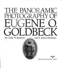 Cover of: The panoramic photography of Eugene O. Goldbeck | Clyde W. Burleson