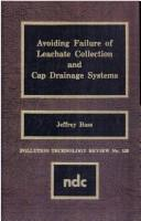 Cover of: Avoiding failure of leachate collection and cap drainage systems | Jeffrey Bass