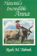 Cover of: Hawaii's incredible Anna | Ruth M. Tabrah