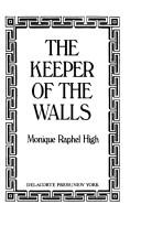 Cover of: The keeper of the walls by Monique Raphel High