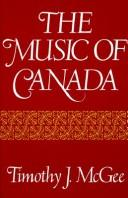 Cover of: The music of Canada by Timothy J. McGee