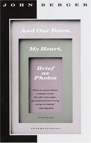 Cover of: And our faces, my heart, brief as photos | John Berger