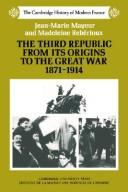 Cover of: The Third Republic from its origins to the Great War, 1871-1914 | Jean Marie Mayeur, Madeleine Rebérioux
