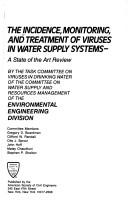 Cover of: The Incidence, monitoring, and treatment of viruses in water supply systems |