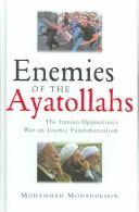 Cover of: ENEMIES OF THE AYATOLLAHS: THE IRANIAN OPPOSITION AND ITS WAR ON ISLAMIC FUNDAMENTALISM by MOHAMMAD MOHADDESSIN