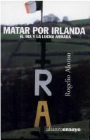 Cover of: Matar por Irlanda by Rogelio Alonso