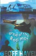 Cover of: Grave of the Roti men | Geoff Havel