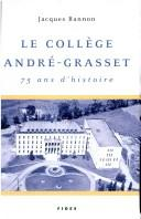 Cover of: Le Collège André-Grasset by Jacques Bannon