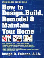 Cover of: How to design, build, remodel, and maintain your home | Joseph D. Falcone