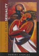 Cover of: Exploring black sexuality by Robert Staples
