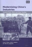 Cover of: MODERNIZING CHINA'S INDUSTRIES: LESSONS FROM WOOL AND WOOL TEXTILES by COLIN G. BROWN