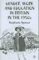Cover of: GENDER, WORK AND EDUCATION IN BRITAIN IN THE 1950S | Stephanie Spencer