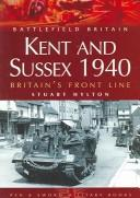 Cover of: KENT AND SUSSEX, 1940: BRITAIN'S FRONT LINE | STUART HYLTON