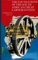 Cover of: The foundations of the South African cheap labour system by Norman Levy