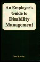 Cover of: An employer's guide to disability management | Neil Rankin
