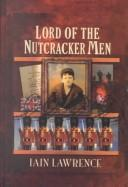 Cover of: Lord of the Nutcracker men | Iain Lawrence