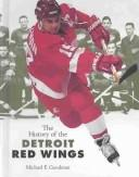 Cover of: The History of the Detroit Red Wings | Michael E. Goodman