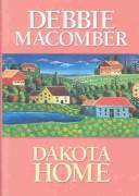 Cover of: Dakota home by Debbie Macomber