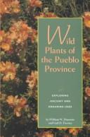Cover of: Wild plants of the Pueblo Province | William W. Dunmire