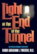 Cover of: Light at the end of the tunnel | Abraham J. Twerski