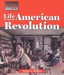 Cover of: Life during the American Revolution by Stuart A. Kallen