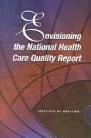 Cover of: Envisioning the national health care quality report | Institute of Medicine (U.S.). Committee on the National Quality Report on Health Care Delivery.