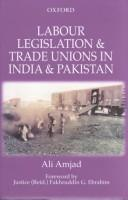 Cover of: Labour legislation and trade unions in India and Pakistan | Ali Amjad
