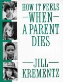 Cover of: How It Feels When a Parent Dies | Jill Krementz, Jill Kremente