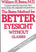 Cover of: The Bates method for better eyesight without glasses by William Horatio Bates