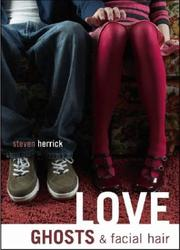Cover of: Love, ghosts, & facial hair by Steven Herrick