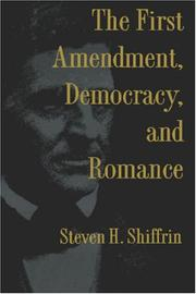 Cover of: The First Amendment, democracy, and romance | Steven H. Shiffrin