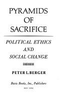 Cover of: Pyramids of Sacrifice ; political ethics and social change | Peter L. Berger