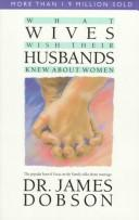 Cover of: What wives wish their husbands knew about women | James C. Dobson