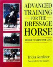 Cover of: Advanced training for the dressage horse | Tricia Gardiner