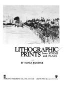 Cover of: Lithographic prints from stone and plate by Manly Miles Banister