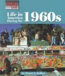 Cover of: Life in America during the 1960s | Stuart A. Kallen