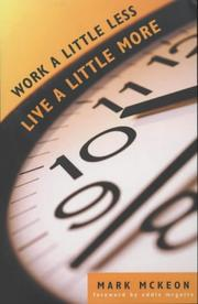 Cover of: Work a Little Less, Live a Lot More by Mark Mckeon