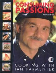 Cover of: Consuming Passions; Cooking with Ian Parmenter by Ian Parmenter