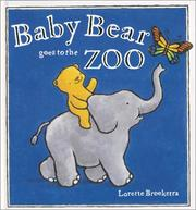 Cover of: Baby Bear Goes to the Zoo by Lorette Broekstra