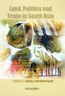 Cover of: Land, Politics and Trade in South Asia, 18th to 20th Centuries | Sanjay Subrahmanyam