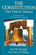 Cover of: The Constitution, that delicate balance by Fred W. Friendly