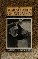 Cover of: The domestication of women | Rogers, Barbara
