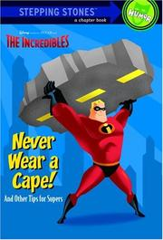 Cover of: Never Wear a Cape! And Other Tips for Supers (The Incredibles Chapter Book) by RH Disney