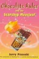 Cover of: Chocolate Rules & the Starship Meatloaf | Jerry Piasecki