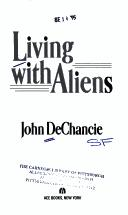 Cover of: Living With Aliens by John Dechancie