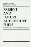 Cover of: Present and future automotive fuels | Richard K. Pefley