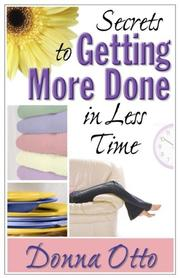 Cover of: Secrets to getting more done in less time by Donna Otto