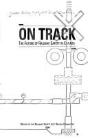 Cover of: On track: The future of railway safety in Canada by Canada