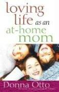 Cover of: Loving Life as an At-Home Mom | Donna Otto