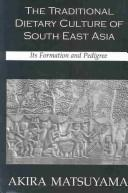 Cover of: Traditional dietary culture of Southeast Asia | Akira Matsuyama